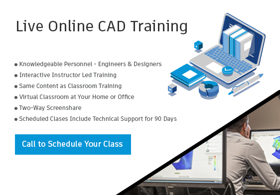 Knowledgeable Personnel - Engineers & Designers | Interactive Instructor Led Training | Same Content as Classroom training | Virtual Classroom at Your Home or Office | You See Instuctor's Screen and We See Your Screen | Regularly Scheduled or At Your Convenience | Scheduled Classes Include Training Materials and Technical Support for 90 Days